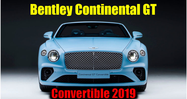 За рулём, новинки автомобильного мира, bentley continental, bentley continental gt, Continental GT Convertible, 2019 bentley continental gt convertible, bentley continental gt convertible, 2019 bentley continental gt, gt cabriolet, gt convertible, bentley convertible, bentley cabriolet, new bentley, cabriolet bentley, convertible bentley, bentley continental gt convertible 2019, бентли континенталь, бентли континенталь 2019, Continental GT Review, Continental 2019, NEW Full Review, 2019 Bentley gt