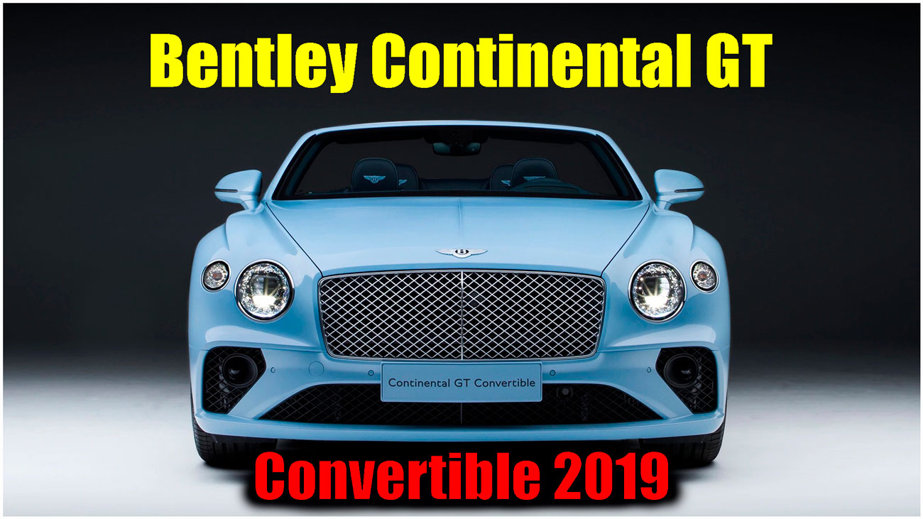 bentley continental, bentley continental gt, Continental GT Convertible, 2019 bentley continental gt convertible, bentley continental gt convertible, 2019 bentley continental gt, gt cabriolet, gt convertible, bentley convertible, bentley cabriolet, new bentley, cabriolet bentley, convertible bentley, bentley continental gt convertible 2019, бентли континенталь, бентли континенталь 2019, Continental GT Review, Continental 2019, NEW Full Review, 2019 Bentley gt